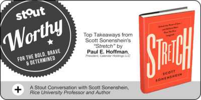 Stoutworthy: Takeaways from the book Stretch with Paul E. Hoffman President, Calendar Holdings LLC and author Scott Sonenshein