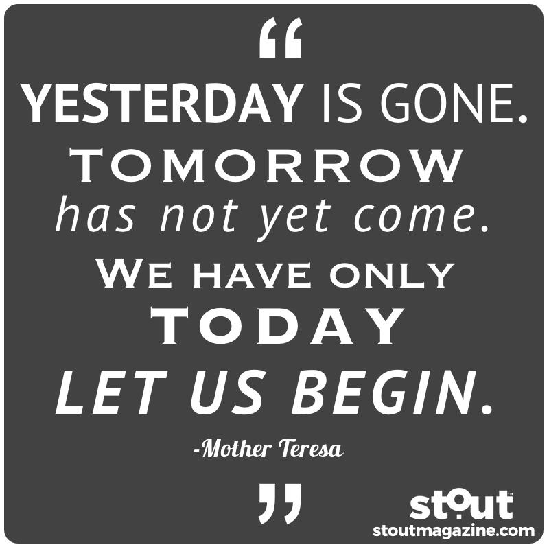 Monday Motivation: Start now. Start today. Be Stout.