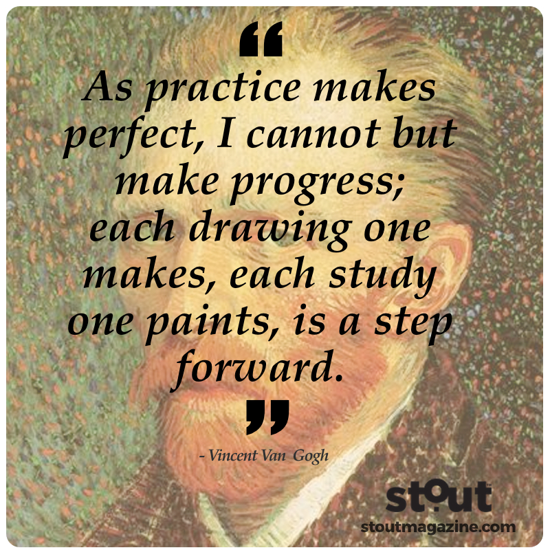Practice, progress and the pursuit of perfection by Vincent Van Gogh