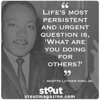 Stout Motivational Monday  Dr. Martin Luther King Jr. on helping others