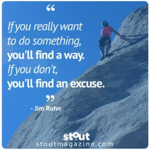 Jim Rohn Find a Way Not An Excuse - Stout #MondayMotivation