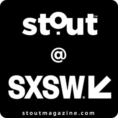 STOUT Is Live @ SXSW 2018 Covering the Ultimate in Purposeful Convergence