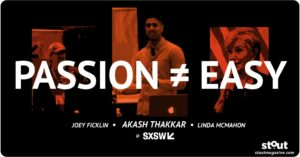 STOUT @ SXSW Passion is not easy - lessons on when to stay and when to let go