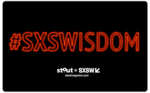 Wisdom and quotes from SXSW 2018