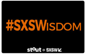 sxswisdom stout moments from sxsw 2018