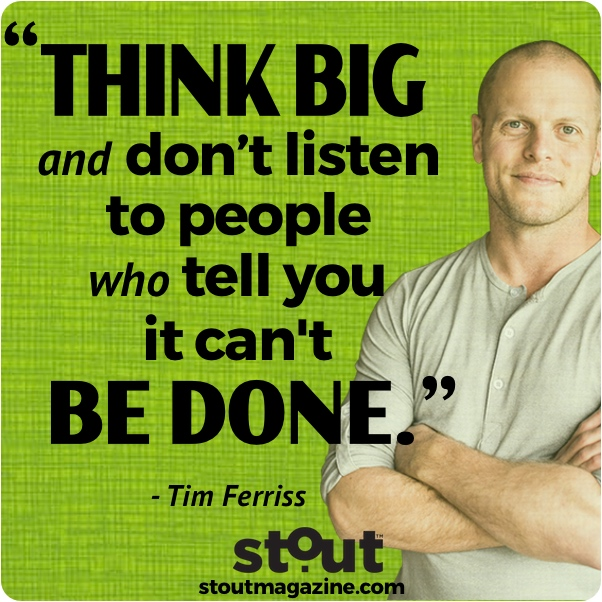 Stout Monday Motivation Tim Ferriss Think Big