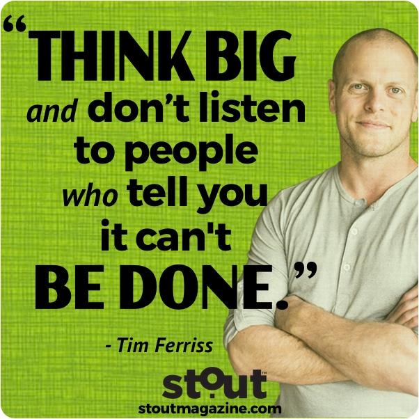 Stout Monday Motivation Tim Ferriss Think Big
