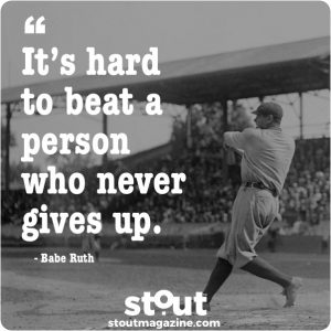 Stout Monday Motivation Babe Ruth On Never Giving Up