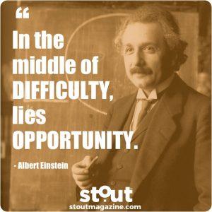Stout Monday Motivation Einstein On Finding Opportunity