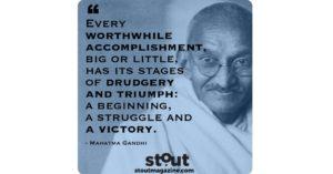 Stout Monday Motivation Gandhi On Accomplishment and Motivation