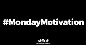 Stout Magazine Monday Motivation