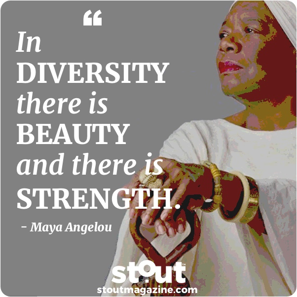 Maya Angelou quote In diversity there is beauty and strength