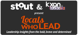 stout and kxan studio512 present locals who lead live