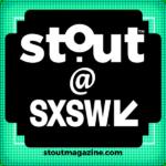 Stout at SXSW 2019