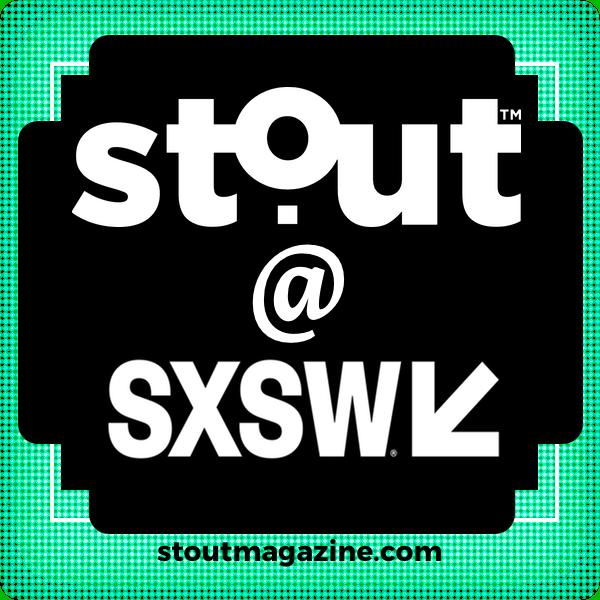 Stout is live @ SXSW 2019!