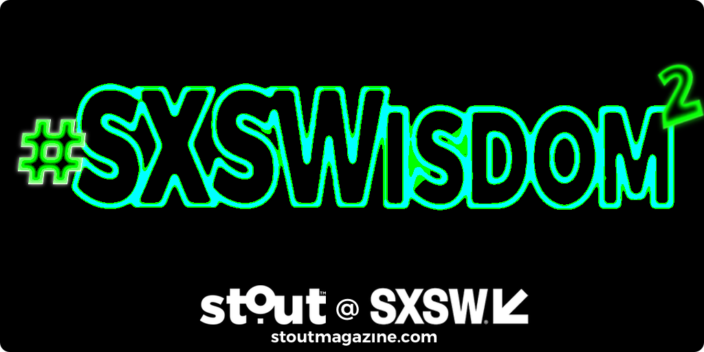 SXSWisdom II – Inspiration from inside SXSW 2019