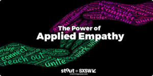 SXSW Deep Dive - The Power of Applied Empathy