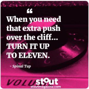 stout_monday-motivation_spinal-tap-eleven