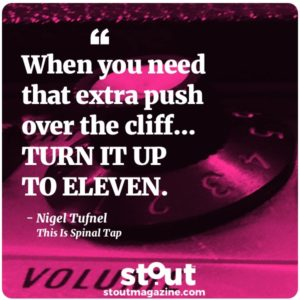 stout_monday-motivation_spinal-tap-eleven-