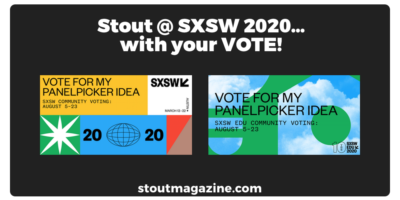 Stout @ SXSW 2020…with your VOTE!