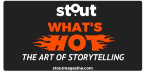 stout whats hot list mastering storytelling