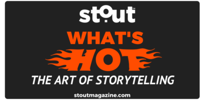 Stout Magazine's Top 5 Hot List For Mastering The Art of Storytelling