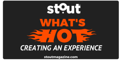 Stout Magazine's Hot List For Creating An Amazing Experience