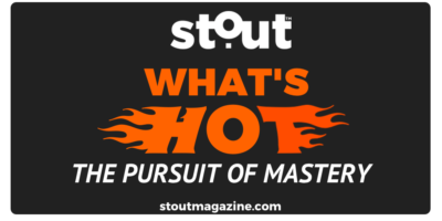 Stout Magazine's Hot List For Pursuing Mastery