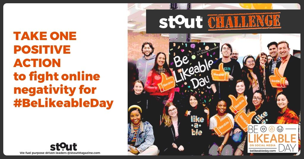 Stout CHALLENGE:  Take one positive action to fight online negativity for #BeLikeableDay